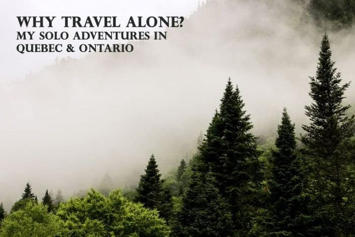 Why Travel Alone- My Solo Adventures in Quebec & Ontario - Unsweetened Caroline-2-9